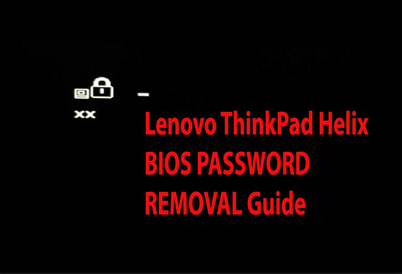 Lenovo ThinkPad Helix BIOS PASSWORD REMOVAL Guide