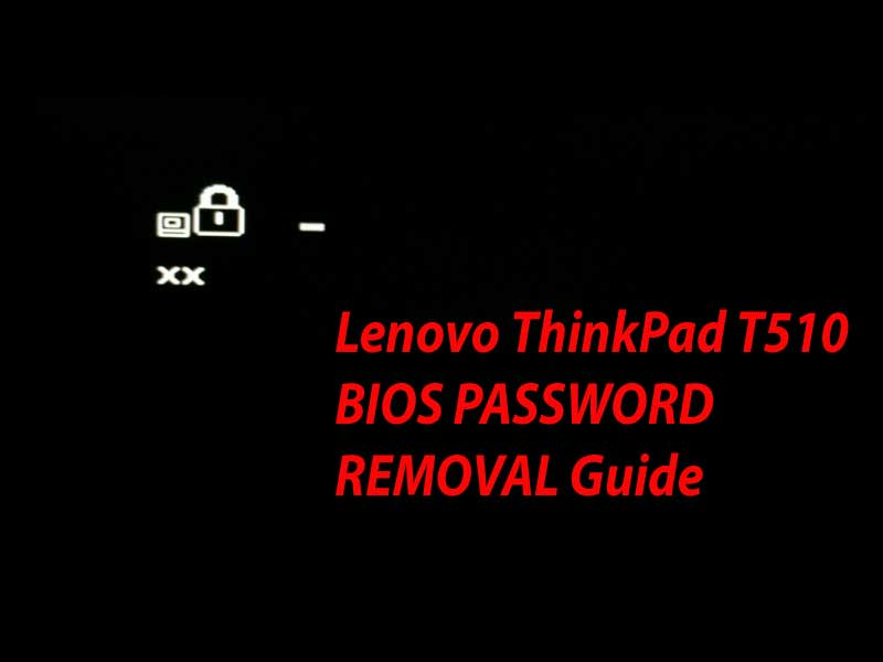 Lenovo ThinkPad T510 BIOS PASSWORD REMOVAL Guide